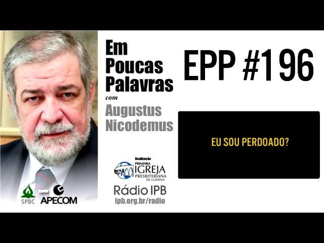EPP #196 | ESTOU PERDOADO? - AUGUSTUS NICODEMUS