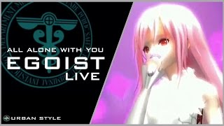 EGOIST【LIVE】/ All Alone With You (LIVE-11)