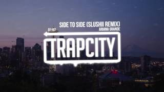 Ariana Grande - Side To Side (Slushii Remix)
