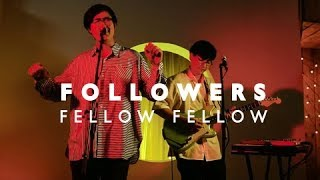 fellow fellow - FOLLOWERS [LIVE SESSION]
