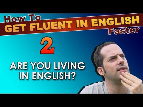 2 – Are YOU LIVING in English? – How To Speak Fluent English Confidently – English Learning Tips