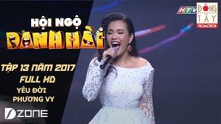 """""""YÊU ĐỜI"""" - PHƯƠNG VY I HỘI NGỘ DANH HÀI 2017 TẬP 13 (5/3/2017)"""