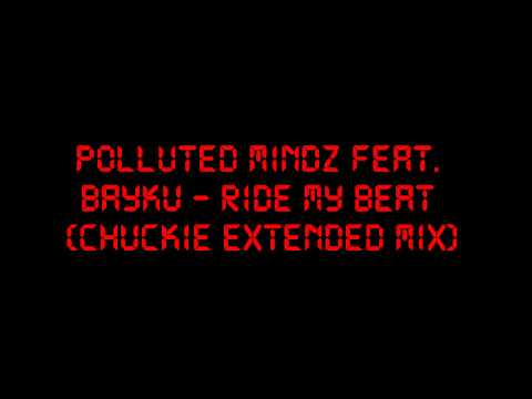 Polluted Mindz Feat. Bayku - Ride My Beat (chuckie Extended Mix) video