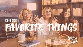 Loving Lyfe Episode 1: Favorite Things