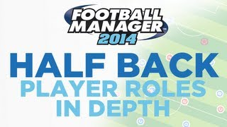 Player Roles in Depth - Half Back | Football Manager 2014