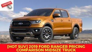 [HOT SUV] 2019 ford Ranger Pricing Comparison Midsize Truck