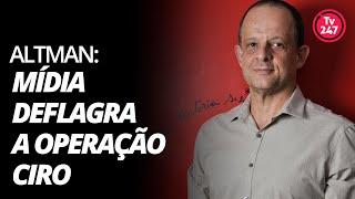 Altman: mídia deflagra a Operação Ciro Gomes