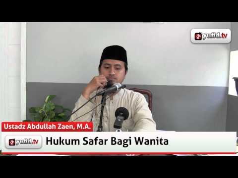Ceramah Tentang Hukum Safar Bagi Wanita - Ustadz Abdullah Zaen, M.A.