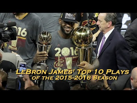 LeBron James' Top 10 Plays of the 2015-16 Season