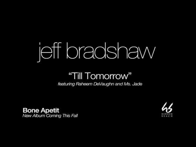 "JEFF BRADSHAW - ""Till Tomorrow"" (feat. Raheem DeVaugh and Ms. Jade) - COMING SOON"