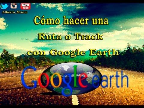 Como crear una ruta o Track en Google Earth para gps.