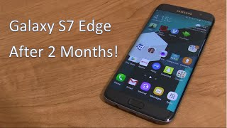 Galaxy S7 Edge Review After 2 Months!