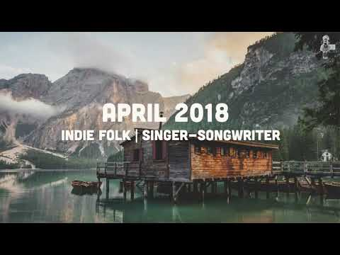 Indie Folk | Singer-Songwriter - April 2018 Mix