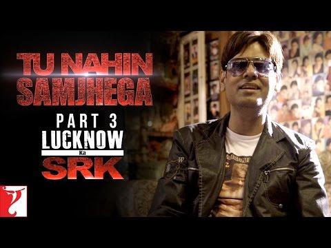 Tu Nahin Samjhega Part 3 - Lucknow Ka SRK - FAN | Shah Rukh Khan