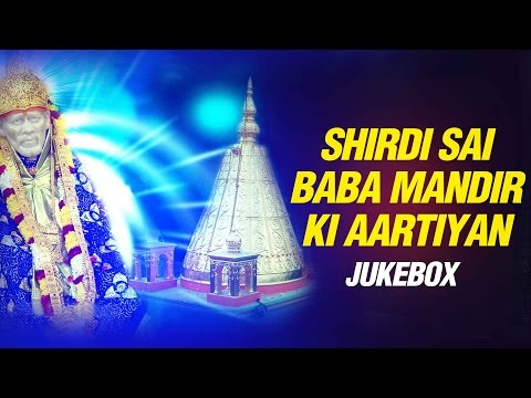 Top 13 New Sai Baba Aarti Songs - Shirdi Sai Baba Mandir Ki...