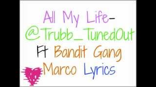 @Trubb_TunedOut Ft Bandit Gang Marco - All My Life Lyrics