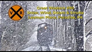 GREAT WESTERN #90, SNOW, WIND, STEAM & SMOKE = TRAIN MAGIC! Paradise, PA