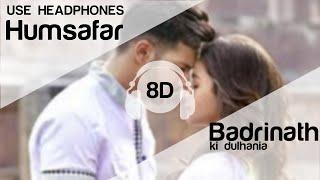 download lagu Humsafar 8d  Varun & Alia Bhatt - Badrinath gratis