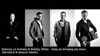 Antonyo vs Andreas feat. Bradley White - Keep on bringing me down (No!end & B-sensual Remix)