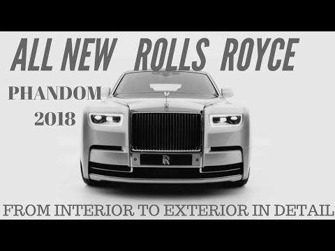 All New Rolls Royce Phantom 2018 Interior And Exterior In Detail