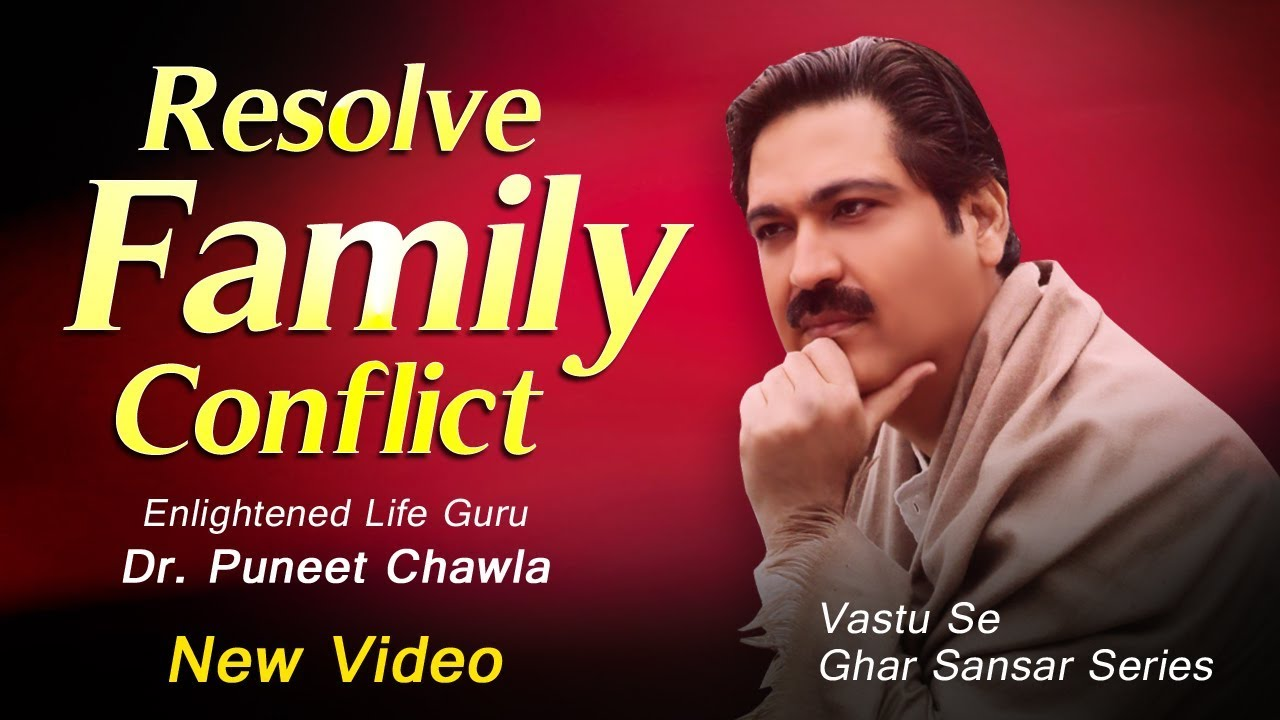 Resolve Family Conflict   Relationship Conflict   Enlightened Life Guru Dr. Puneet Chawla