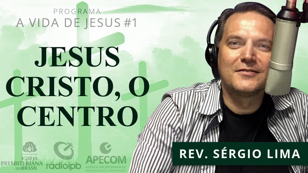01. Jesus Cristo, o Centro - Sérgio Lima (Rádio IPB3)