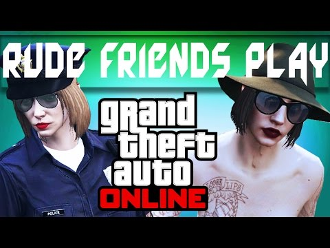 Girls Night Out - Rude Friends play GTA V
