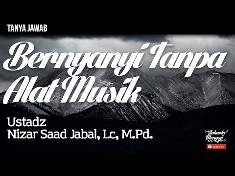 Tanya Jawab : Bernyanyi Tanpa Alat Musik - Ustad Nizar Saad Jabal, Lc, M.Pd.