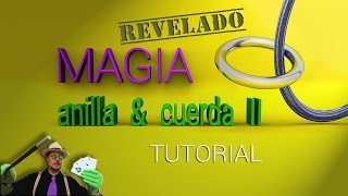 SUPER TUTORIAL de Magia: La Anilla y la Cuerda 2 REVELADO  (Magic Trick: The ring and rope 2)