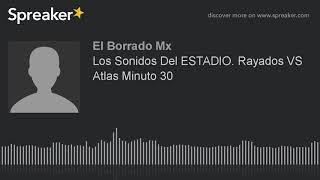 Los Sonidos Del ESTADIO Rayados VS Atlas Minuto 30