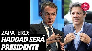Zapatero: Fernando Haddad será presidente do Brasil