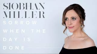 Siobhan Miller - Sorrow When the Day Is Done (Audio)