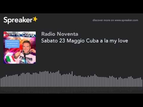 Sabato 23 Maggio Cuba a la my love
