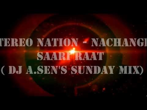 Stereo Nation - Nachange Saari Raat ( DJ A.Sens Sunday Mix)