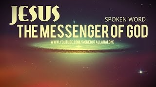 JESUS┇The Messenger Of GOD┇SPOKEN WORD ᴴᴰ