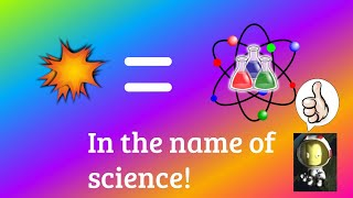 In the name of science!