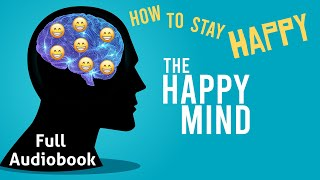 The Happy Mind (Audiobook) - A Simple Guide to Living a Happier Life | Full Audiobook w/ Captions