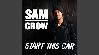 Sam Grow Start This Car