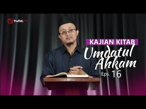 Kajian Kitab: Umdatul Ahkam - Ustadz Aris Munandar, Eps.16