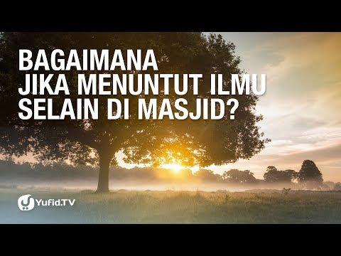 Tanya Jawab: Bagaimana Jika Menuntut Ilmu Selain Di Masjid? - Ustadz Abdullah Taslim, M.A.