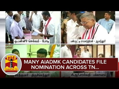 Many AIADMK Candidates Including O. Panneerselvam file Nomination Today acorss Tamil Nadu