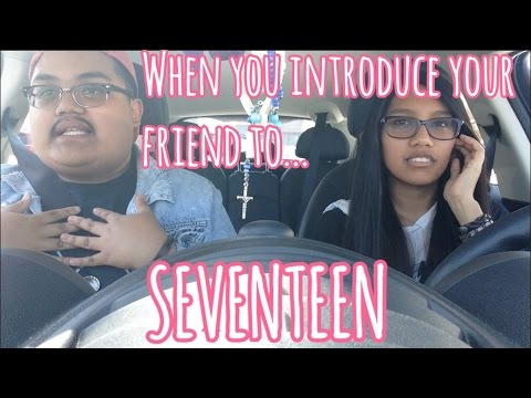 When you introduce your friend to... SEVENTEEN
