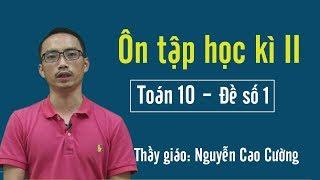 Ôn tập HK2 môn Toán 10 - Thầy giáo Nguyễn Cao Cường