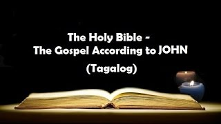 (04) The Holy Bible: JOHN Chapter 1 - 21 (Tagalog Audio)