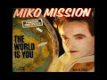 Miko Mission de The world is [video]