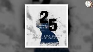 Mashup 25  - Táo, Young H, Sol'Bass, Nah, B Ray,....