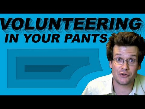 Volunteering (In Your Pants)