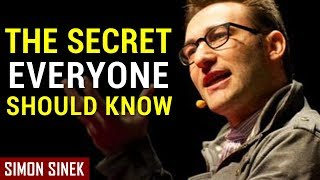 Simon Sinek: THE SECRET EVERYONE SHOULD KNOW (Best Speech Ever)