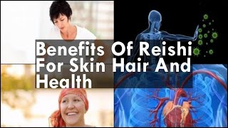 Benefits Of Reishi For Skin Hair And Health