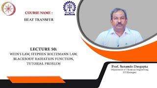 Lecture 50 : Wein's Law, Stephen Boltzmann Law, Blackbody Radiation Function, Tutorial Problem